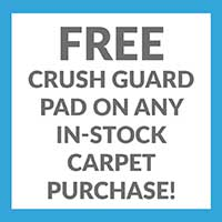 FREE crush guard pad on any in-stock carpet purchase!